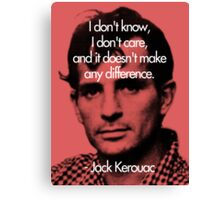 It Doesn't Make a Difference - Jack Kerouac Canvas Print