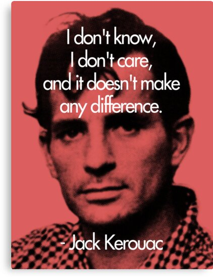 It Doesn't Make a Difference - Jack Kerouac by redandy
