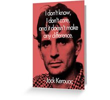 It Doesn't Make a Difference - Jack Kerouac Greeting Card