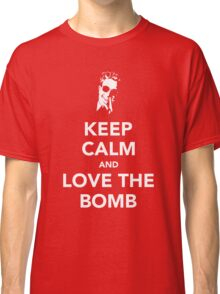 Keep Calm And Love The Bomb Classic T-Shirt