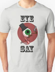 Eye Say! T-Shirt