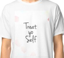 treat yo self  Classic T-Shirt