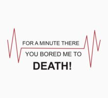 You bored me to DEATH! - red heartbeat by FrogGirl