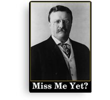 Miss Me Yet? President Theodore Roosevelt Canvas Print