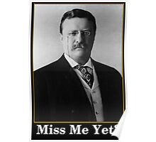 Miss Me Yet? President Theodore Roosevelt Poster