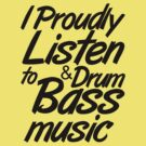 I Proudly Listen to Drum & Bass Music by DropBass