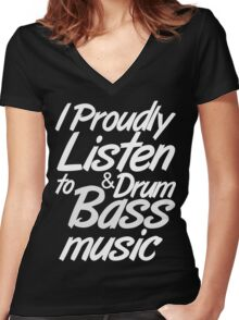 I Proudly Listen to Drum & Bass Music (dark) Women's Fitted V-Neck T-Shirt