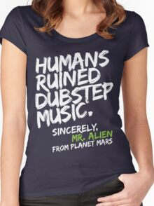 Humans Ruined Dubstep. Sincerely, Mr. Alien (white) Women's Fitted Scoop T-Shirt