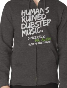 Humans Ruined Dubstep. Sincerely, Mr. Alien (white) Zipped Hoodie
