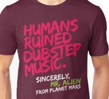 Humans Ruined Dubstep. Sincerely, Mr. Alien (magenta) Unisex T-Shirt