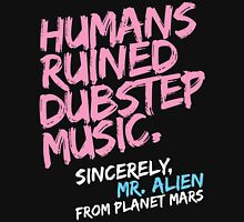 Humans Ruined Dubstep. Sincerely, Mr. Alien (light pink) Unisex T-Shirt