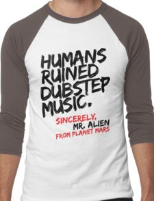 Humans Ruined Dubstep. Sincerely, Mr. Alien (black) Men's Baseball ¾ T-Shirt