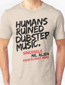 Humans Ruined Dubstep. Sincerely, Mr. Alien (black) Unisex T-Shirt