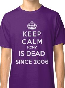 Keep Calm KONY Is Dead Since 2006 Classic T-Shirt