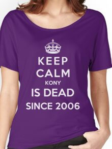 Keep Calm KONY Is Dead Since 2006 Women's Relaxed Fit T-Shirt