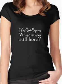 It's 9:45pm. Why are you still here? Women's Fitted Scoop T-Shirt