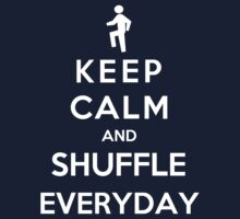 Keep Calm And Shuffle Everyday by Miltossavvides
