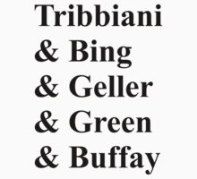 Tribbiani & Bing & Geller & Green & Buffay by CoExistance