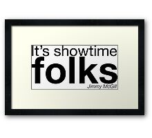 It's showtime folks Framed Print