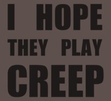 I hope they play CREEP- Black by Aaran Bosansko