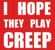 I hope they play CREEP- White by Aaran225
