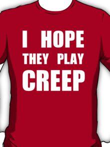 I hope they play CREEP- White T-Shirt