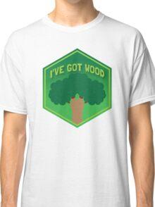 I've GOT WOOD  Classic T-Shirt
