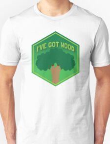 I've GOT WOOD  Unisex T-Shirt