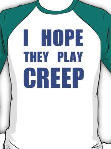 I hope they play CREEP- Blue T-Shirt