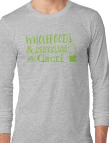 Wholefoods and recycling and Cacti Long Sleeve T-Shirt