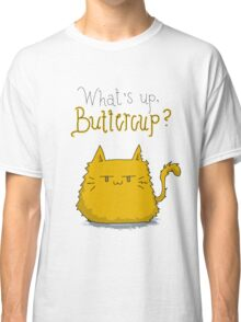 What's up, Buttercup? Classic T-Shirt