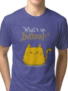 What's up, Buttercup? Tri-blend T-Shirt