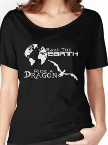 Save the Earth; Ride a Dragon Women's Relaxed Fit T-Shirt