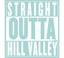 Straight Outta Hill Valley Photographic Print