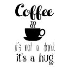 COFFEE - it's not a drink it's a hug by liilliith