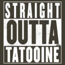 Straight Outta Tatooine by Harry James Grout