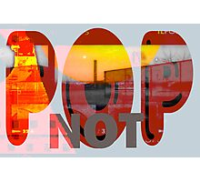 Pop Not - New Art Movement by L. R. Emerson II Photographic Print