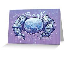"""Soon"" Greeting Card"