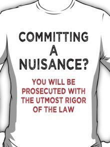 Committing A Nuisance? T-Shirt
