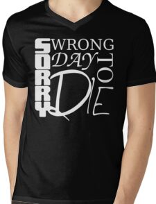 Sorry, Wrong Day to Die V2 Mens V-Neck T-Shirt