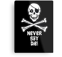 Never Say Die (White Text) Metal Print
