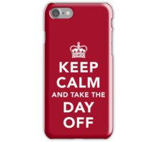 Keep Calm and Take the Day Off [Light] iPhone Case/Skin