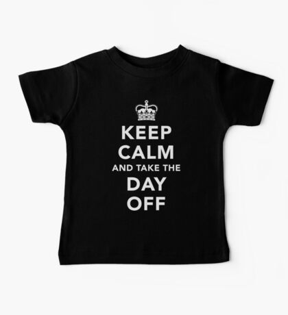 Keep Calm and Take the Day Off [Light] Baby Tee