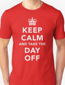 Keep Calm and Take the Day Off [Light] T-Shirt
