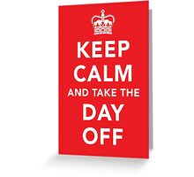 Keep Calm and Take the Day Off [Dark] Greeting Card