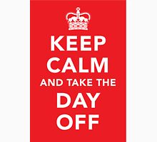 Keep Calm and Take the Day Off [Dark] Unisex T-Shirt