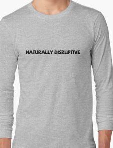 Naturally disruptive Long Sleeve T-Shirt