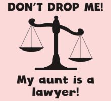 Don't Drop Me My Aunt Is A Lawyer Kids Tee
