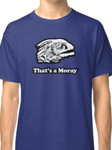 That's a Moray (Bad Joke Eel) Classic T-Shirt