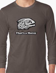 That's a Moray (Bad Joke Eel) Long Sleeve T-Shirt